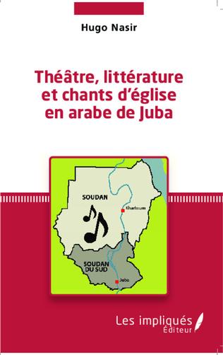 Couverture Théâtre, littérature et chants d'église en arabe de Juba