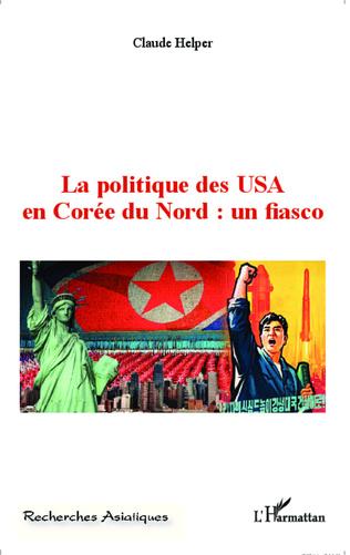 Couverture La politique des USA en Corée du Nord : un fiasco