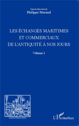 Couverture Les échanges maritimes et commerciaux de l'Antiquité à nos jours - Volume 1