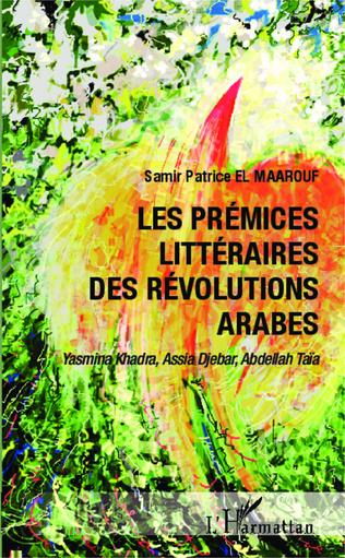 Couverture Les prémices littéraires des Révolutions arabes