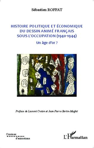 Couverture Histoire politique et économique du dessin animé français sous l'occupation (1940-1944)