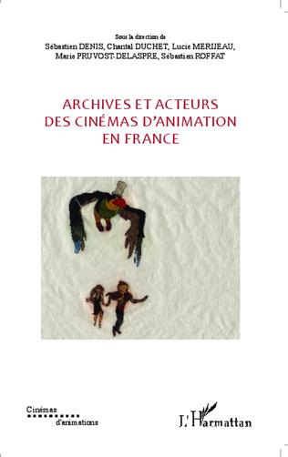 Couverture Archives et acteurs des cinémas d'animation en France