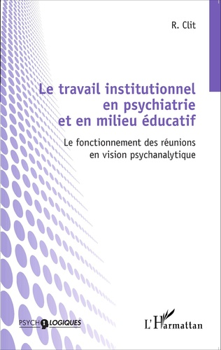 Couverture Le travail institutionnel en psychiatrie et en milieu éducatif