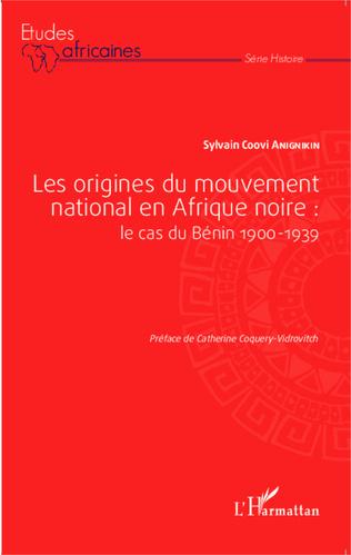 Couverture Les origines du mouvement national en Afrique noire : le cas du Bénin 1900-1939