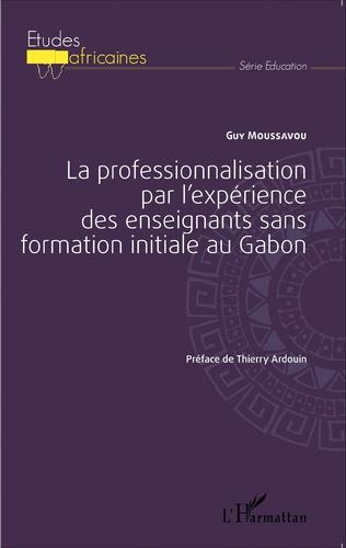 Couverture La professionnalisation par l'expérience des enseignants sans formation initiale au Gabon