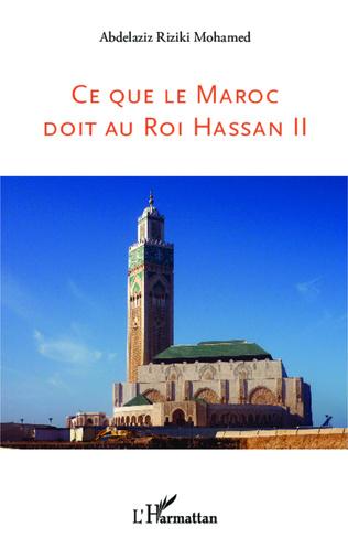 Couverture Ce que le Maroc doit au Roi Hassan II