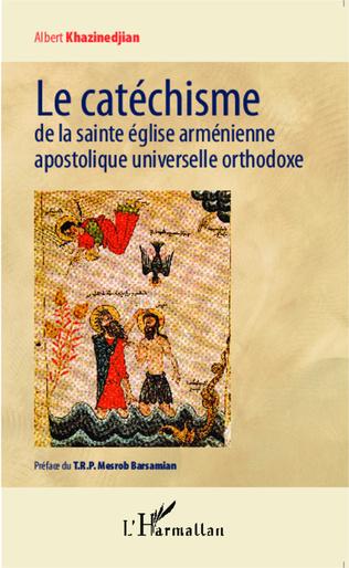 Couverture Le catéchisme de la sainte église arménienne apostolique universelle orthodoxe