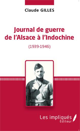 Couverture Journal de Guerre de l'Alsace à l'Indochine (1939-1946)
