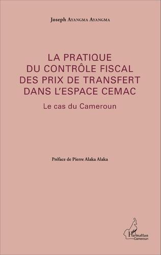 Couverture La pratique du contrôle fiscal des prix de transfert dans l'espace CEMAC