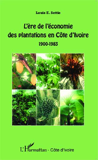 Couverture L'ère de l'économie des plantations en Côte d'Ivoire