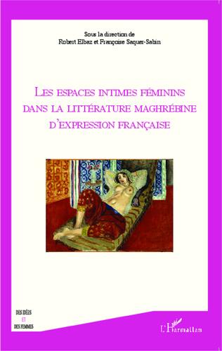 Couverture Les espaces intimes féminins dans la littérature maghrébine d'expression française