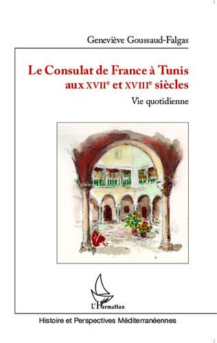Couverture Le Consulat de France à Tunis aux XVIIè et XVIIIè siècles