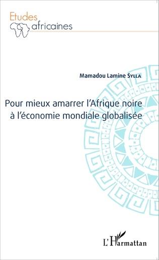 Couverture Pour mieux amarrer l'Afrique noire à l'économie mondiale globalisée