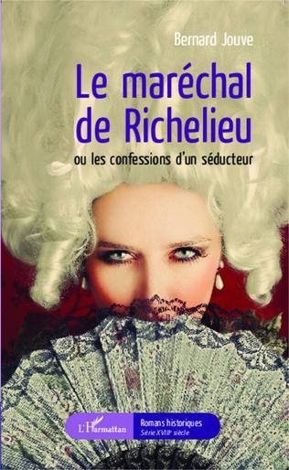Couverture Le maréchal de Richelieu ou les confessions d'un séducteur