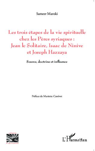 Couverture Les trois étapes de la vie spirituelle chez les Pères syriaques: Jean le solitaire, Isaac de Ninive et Joseph Hazzaya