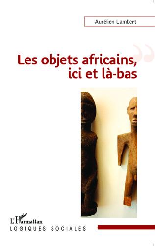 Couverture Les objets africains, ici et là-bas