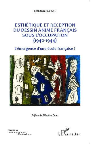 Couverture Esthétique et réception du dessin animé français sous l'Occupation (1940-1944)