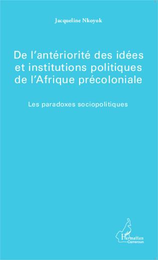 Couverture De l'antériorité des idées et institutions politiques de l'Afrique précoloniale