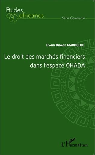 Couverture Le droit des marchés financiers dans l'espace OHADA
