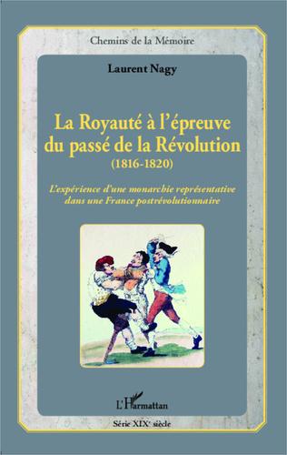 Couverture La Royauté à l'épreuve du passé de la Révolution (1816-1820)