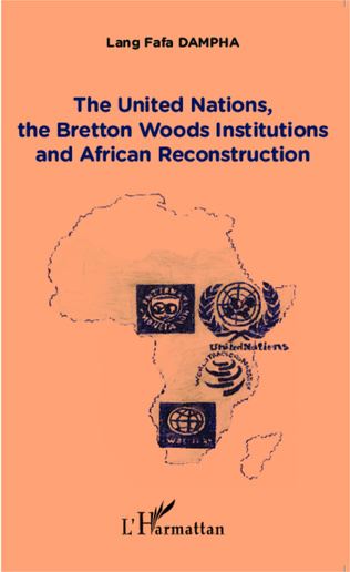 Couverture The United Nations, the Bretton Woods Institutions and African Reconstruction