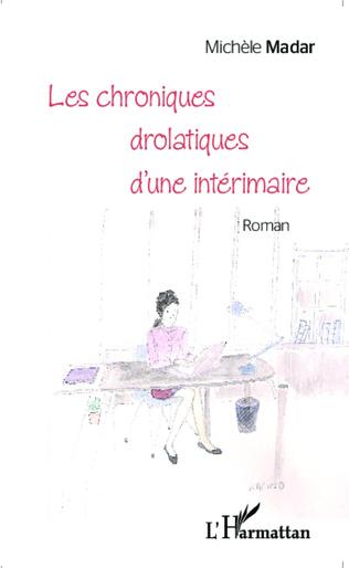 Couverture Les chroniques drolatiques d'une intérimaire <em>Roman</em>