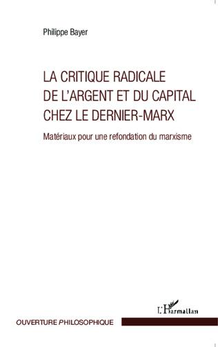 Couverture La critique radicale de l'argent et du capital chez le dernier-Marx