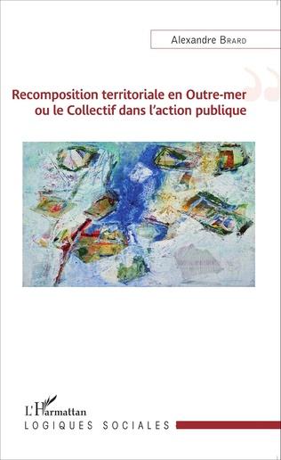 Couverture Recomposition territoriale en Outre-mer ou le Collectif dans l'action publique
