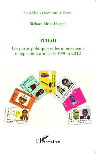 Couverture Tchad les partis politiques et les mouvements d'opposition armés de 1990 à 2012
