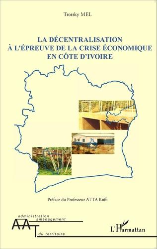 Couverture La décentralisation à l'épreuve de la crise économique en Côte d'Ivoire
