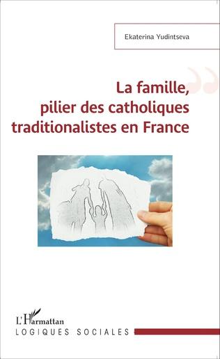 Couverture La famille, pilier des catholiques traditionalistes en France