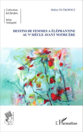 Couverture Destins de femmes à Eléphantine au Vè siècle avant notre ère