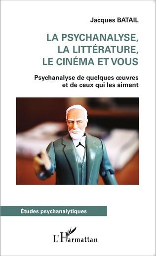 Couverture La psychanalyse, la littérature, le cinéma et vous