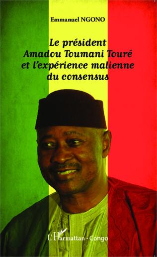 Couverture Le président Amadou Toumani Touré et l'expérience malienne du consensus