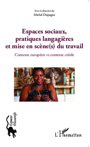 Couverture Espaces sociaux, pratiques langagières et mise en scène(s) du travail