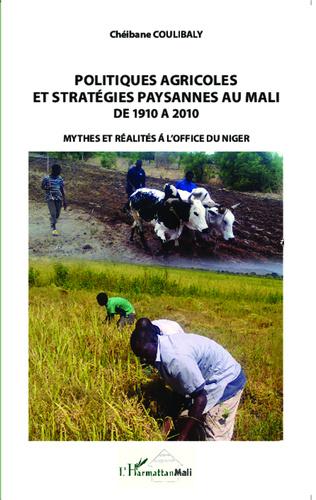 Couverture Politiques agricoles et stratégies paysannes au Mali de 1910 à 2010