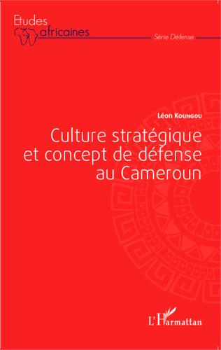 Couverture Culture stratégique et concept de défense au Cameroun