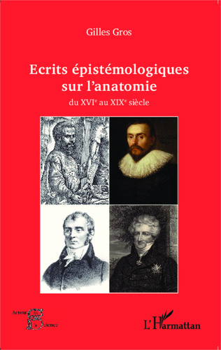 Couverture Ecrits épistémologiques sur l'anatomie du XVI e au XIX e siècle