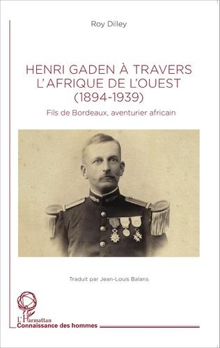 Couverture Henri Gaden à travers l'Afrique de l'Ouest (1894-1939)