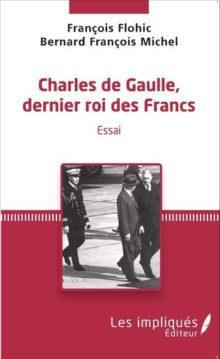 Couverture Charles de Gaulle, dernier roi des francs