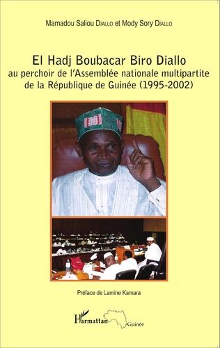 Couverture El Hadj Boubacar Biro Diallo au perchoir de l'Assemblée nationale multipartite de la République de Guinée (1995-2002)