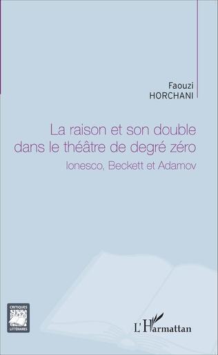 Couverture La raison et son double dans le théâtre de degré zéro