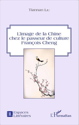 Couverture L'image de la Chine chez le passeur de culture François Cheng