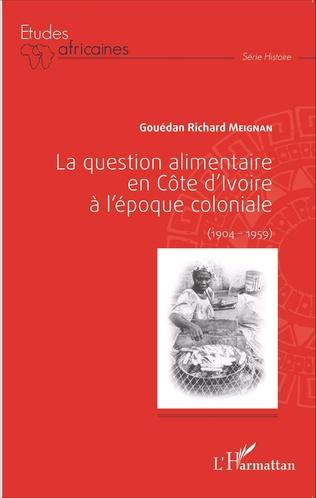 Couverture La question alimentaire en Côte d'Ivoire à l'époque coloniale