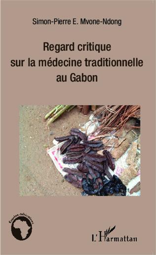 Couverture Regard critique sur la médecine traditionnelle au Gabon