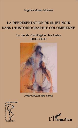 Couverture La Représentation du sujet noir dans l'historiographie colombienne