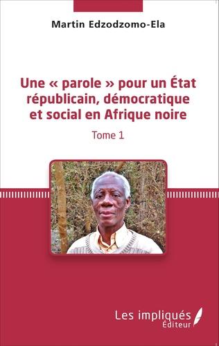 Couverture Une « parole » pour un État républicain, démocratique et social en Afrique noire (Tome 1)