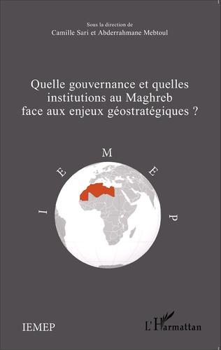Couverture Quelle gouvernance et quelles institutions au Maghreb face aux enjeux géostratégiques?