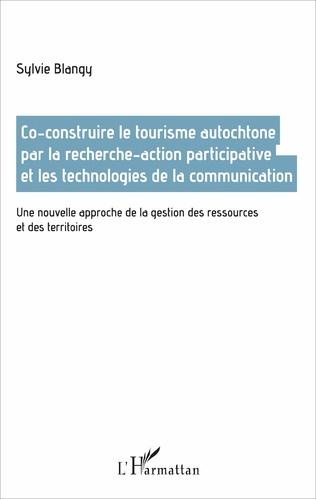 Couverture Co-construire le tourisme autochtone par la recherche-action participative et les technologies de la communication
