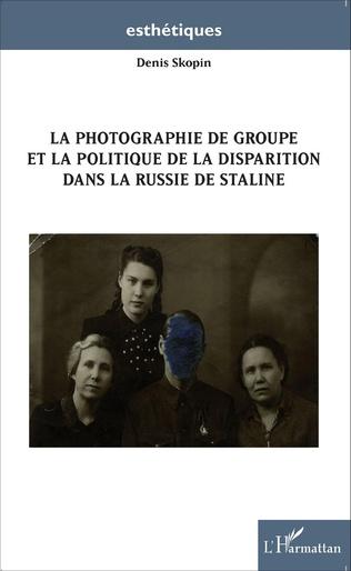 Couverture La photographie de groupe et la politique de la disparition dans la Russie de Staline